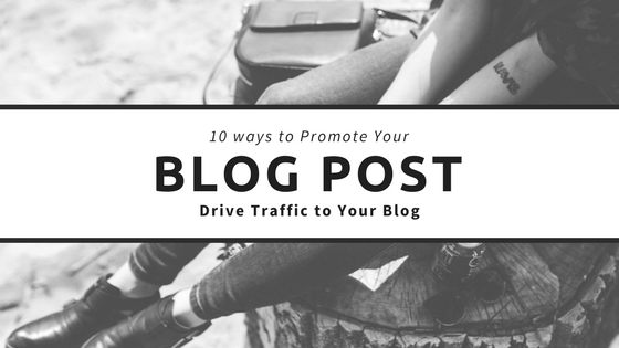 10 ways to Promote your Blog post and Drive Traffic to Your Blog